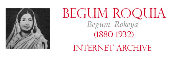 Marxists Internet Archive Begum Roquia Begum Rokeya