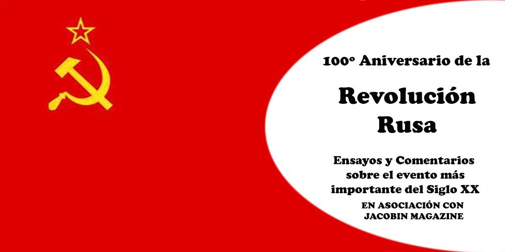Especial 100º Aniversario de la Revolución Rusa - MIA (Marxists Internet Archive) en colaboración con el proyecto de JACOBIN Magazine - año 2017 Espanol
